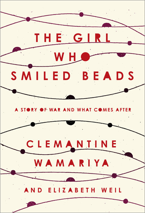 The Girl Who Smiled Beads by Elizabeth Weil & Clemantine Wamariya