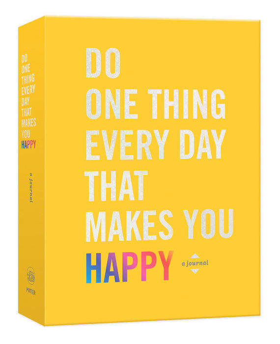 Do One Thing Every Day That Makes You Happy by Dian G. Smith & Robie Rogge