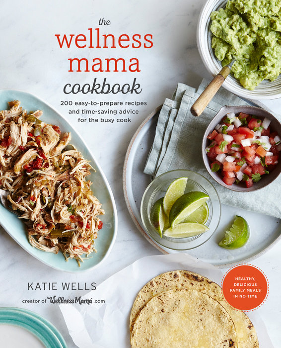 The Wellness Mama Cookbook by Katie Wells