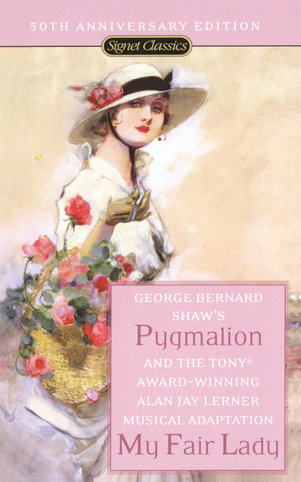 Pygmalion and My Fair Lady by George Bernard Shaw & Alan Jay Lerner