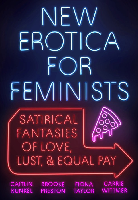 New Erotica for Feminists by Caitlin Kunkel & Fiona Taylor & Brooke Preston & Carrie Wittmer