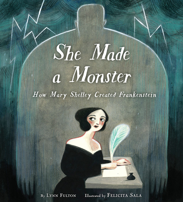 Cover of She Made a Monster: How Mary Shelley Created Frankenstein