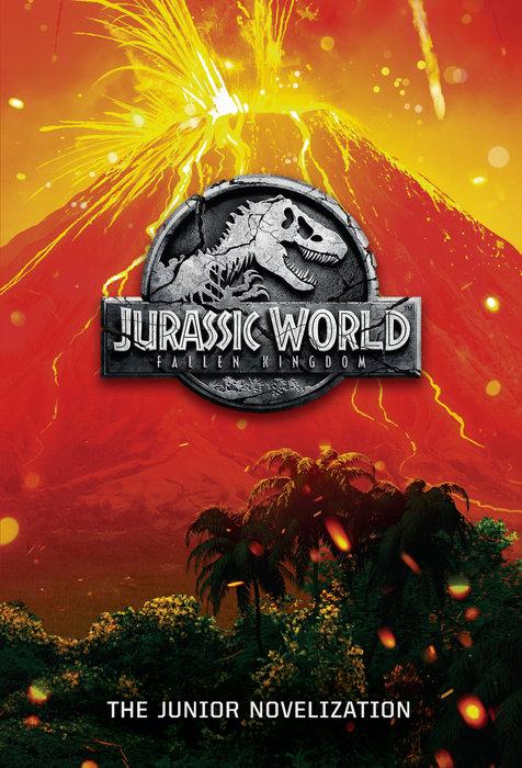 Cover of Jurassic World: Fallen Kingdom: The Junior Novelization (Jurassic World: Fallen  Kingdom)