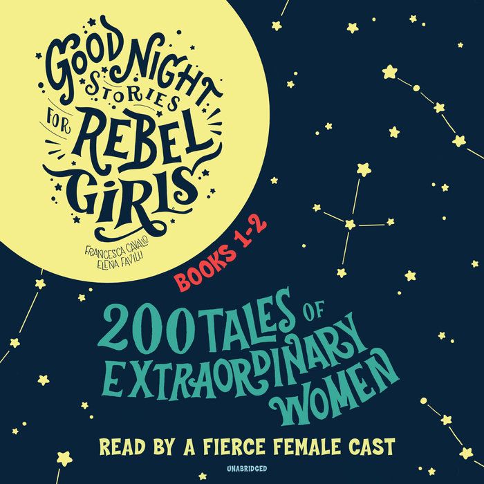 Good Night Stories for Rebel Girls, Books 1-2 by Elena Favilli & Francesca Cavallo