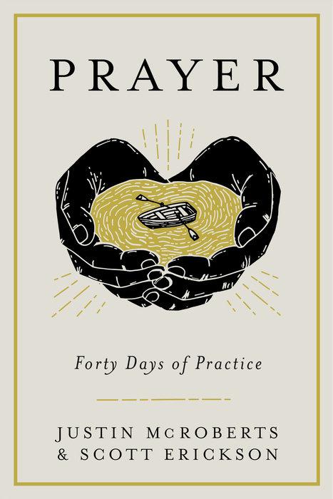 prayer forty days of practice by justin mcroberts scott erickson