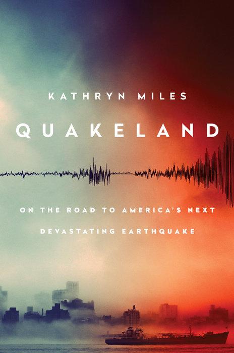 Quakeland by Kathryn Miles