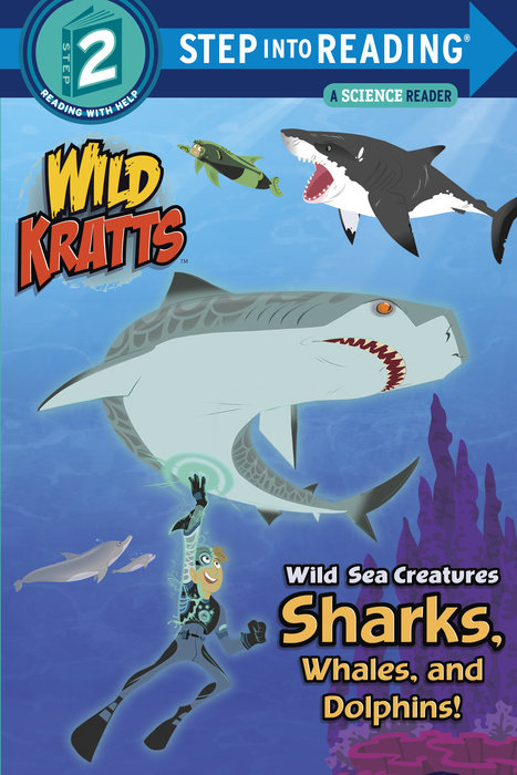 Cover of Wild Sea Creatures: Sharks, Whales and Dolphins! (Wild Kratts)