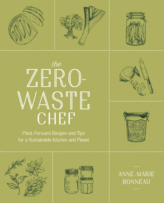 The Zero Waste Chef By Anne Marie Bonneau 9780593188774 Penguinrandomhouse Com Books