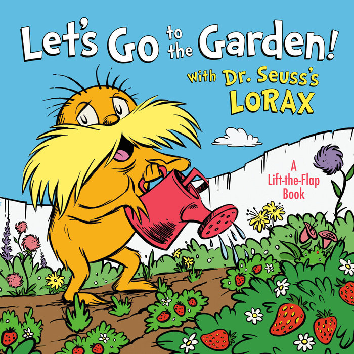 Cover of Let\'s Go to the Garden! With Dr. Seuss\'s Lorax