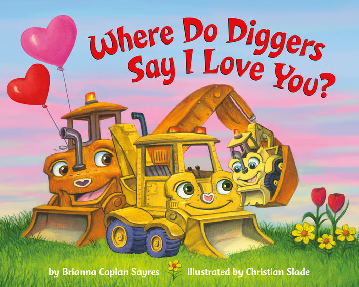 Cover of Where Do Diggers Say I Love You?