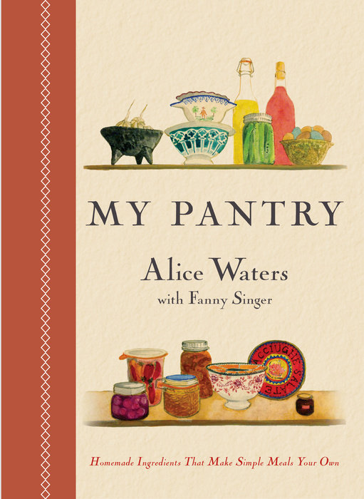 My Pantry by Alice Waters & Fanny Singer