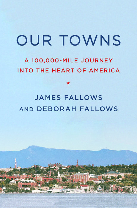 Our Towns by James Fallows & Deborah Fallows