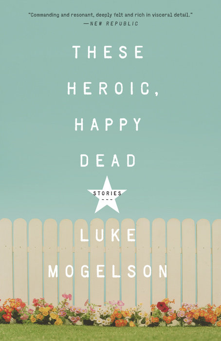 These Heroic, Happy Dead by Luke Mogelson