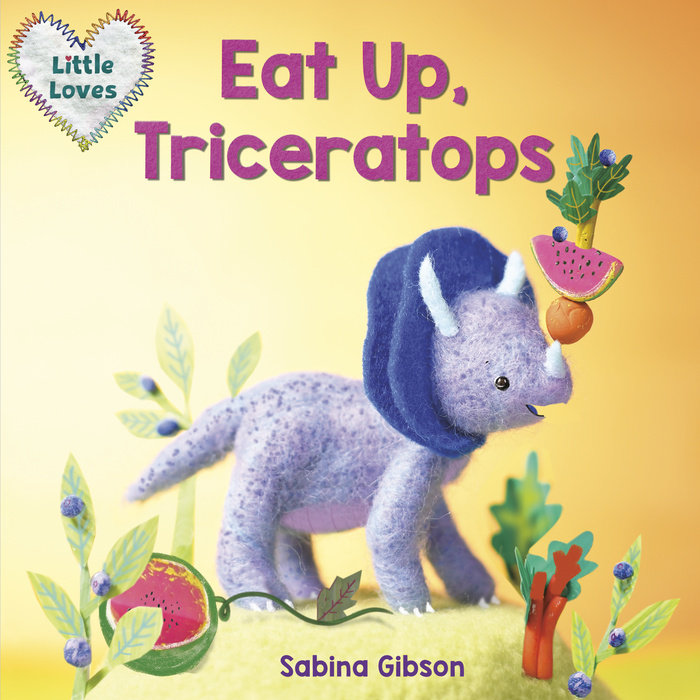 Cover of Eat Up, Triceratops (Little Loves)