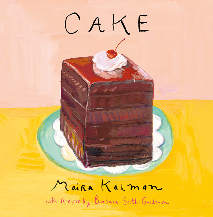 Cake by Maira Kalman & Barbara Scott-Goodman