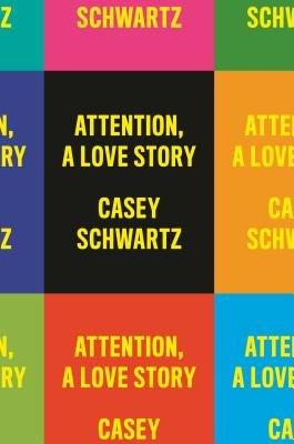 Attention A Love Story By Casey Schwartz 9781524747107 Penguinrandomhouse Com Books