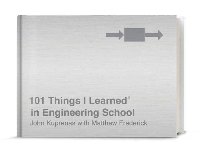 101 Things I Learned in Engineering School by Matthew Frederick & John Kuprenas