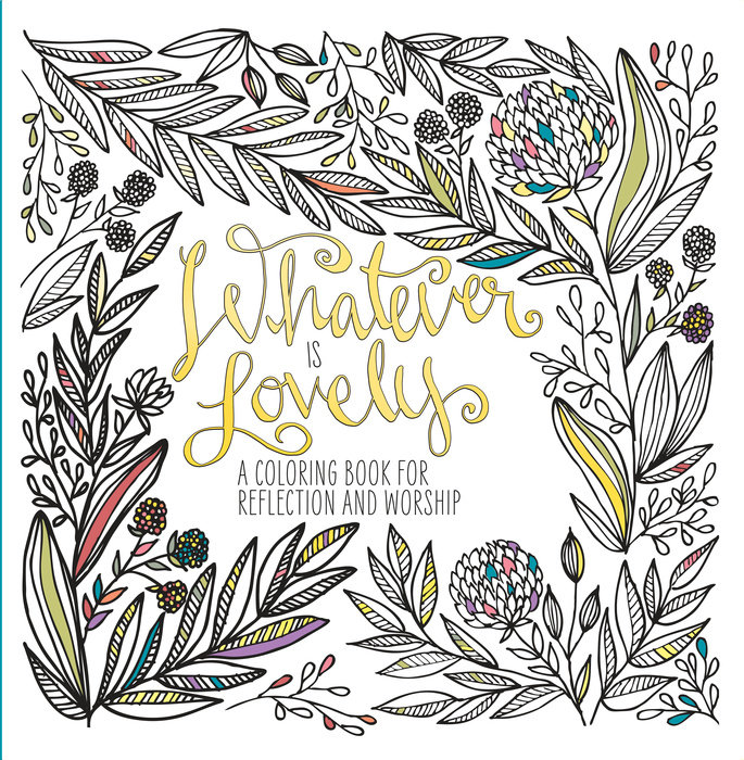 NEWS Christian Adult Coloring Book Whatever Is Lovely Reaches Print Milestone