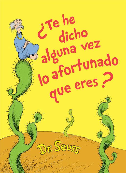 Cover of ¿Te he dicho alguna vez lo afortunado que eres? (Did I Ever Tell You How Lucky You Are? Spanish Edition)