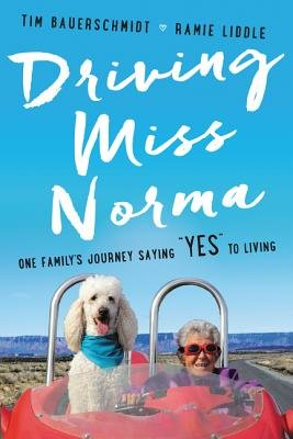 """Cover of Driving Miss Norma: One Family's Journey Saying """"yes"""" to Living"""