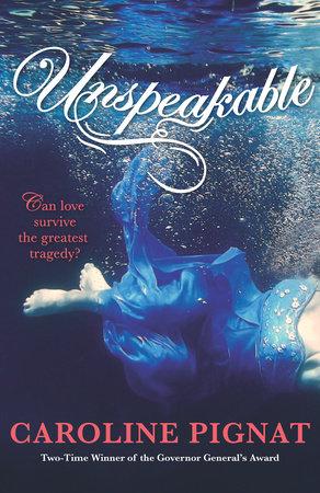 Unspeakable by Caroline Pignat | Penguin Random House Canada