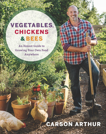 Vegetables, Chickens & Bees by Carson Arthur   Penguin