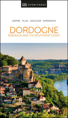 DK Eyewitness Dordogne, Bordeaux and the Southwest Coast
