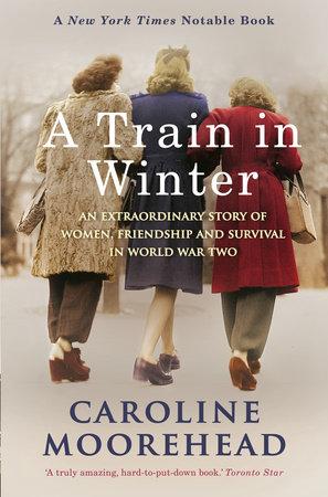 A Train In Winter By Caroline Moorehead Penguin Random border=