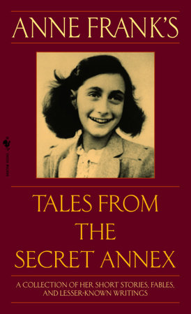 Download Anne Franks Tales From The Secret Annex A Collection Of Her Short Stories Fables And Lesser Known Writings Revised Edition By Anne Frank