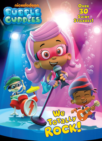 We Totally Rock! (Bubble Guppies)