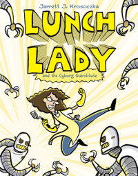 Cover of Lunch Lady and the Cyborg Substitute cover