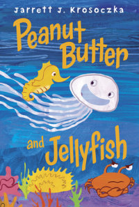 Cover of Peanut Butter and Jellyfish cover