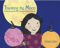 Cover of Thanking the Moon: Celebrating the Mid-Autumn Moon Festival cover