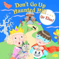 Book cover for Don\'t Go Up Haunted Hill...or Else!