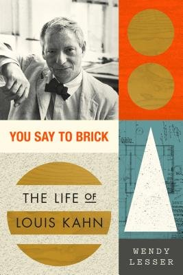 Cover of You Say to Brick: The Life of Louis Kahn