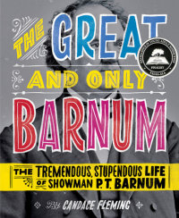 Book cover for The Great and Only Barnum: The Tremendous, Stupendous Life of Showman P. T. Barnum