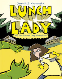Book cover for Lunch Lady and the Summer Camp Shakedown