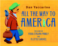 Cover of All the Way to America: The Story of a Big Italian Family and a Little Shovel cover