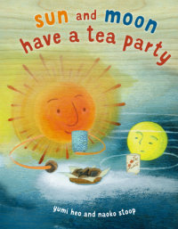 Cover of Sun and Moon Have a Tea Party cover