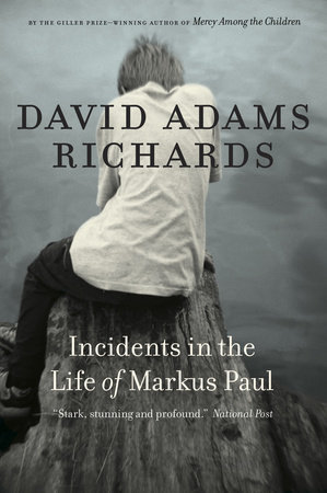 excerpt from incidents in the life of markus paul penguin random house canada penguin random house canada