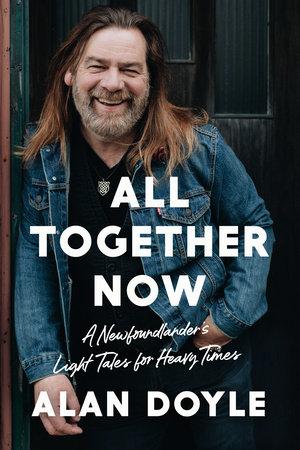 All Together Now by Alan Doyle | Penguin Random House Canada