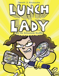Book cover for Lunch Lady and the Schoolwide Scuffle