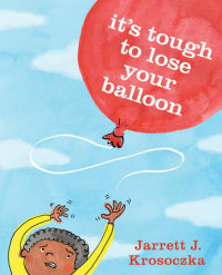 Book cover for It\'s Tough to Lose Your Balloon
