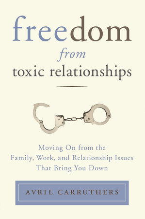 Freedom From Toxic Relationships By Avril Carruthers Penguin