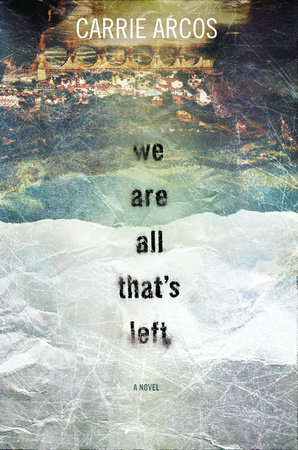 We Are All Thats Left By Carrie Arcos Penguin Random House Canada