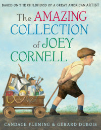 Book cover for The Amazing Collection of Joey Cornell: Based on the Childhood of a Great American Artist