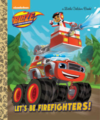 Book cover for Let\'s be Firefighters! (Blaze and the Monster Machines)
