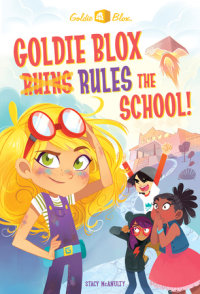 Book cover for Goldie Blox Rules the School! (GoldieBlox)