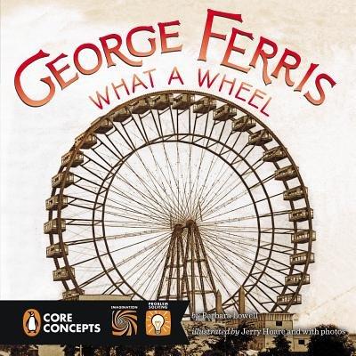 George Ferris, What a Wheel!