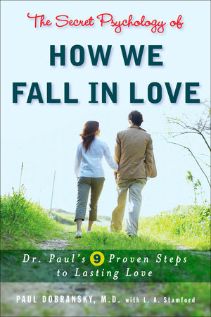 The Secret Psychology Of How We Fall In Love Paul Dobransky 2